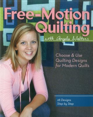 Free-motion Quilting With Angela Walters By Walters, Angela
