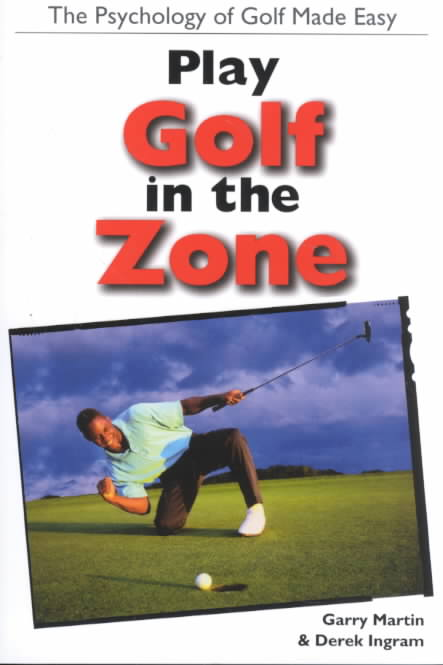 Cycle Publishing Play Golf in the Zone: The Psychology of Golf Made Easy by Martin, Gary/ Martin, Garry/ Ingram, Derek [Paperback] at Sears.com
